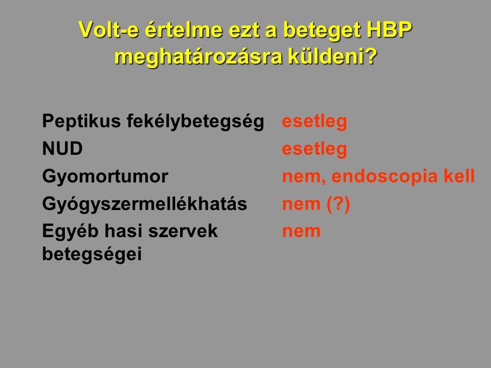 Volt-e értelme ezt a beteget HBP meghatározásra küldeni? Peptikus fekélybetegség NUD Gyomortumor Gyógyszermellékhatás Egyéb hasi szervek betegségei es