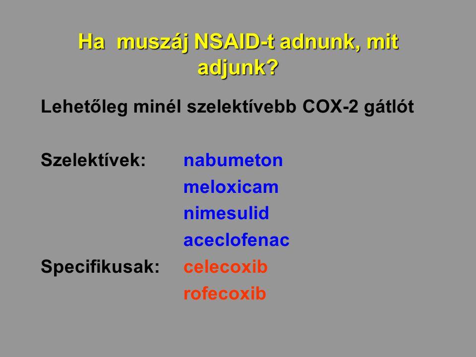 Ha muszáj NSAID-t adnunk, mit adjunk? Lehetőleg minél szelektívebb COX-2 gátlót Szelektívek: nabumeton meloxicam nimesulid aceclofenac Specifikusak: c