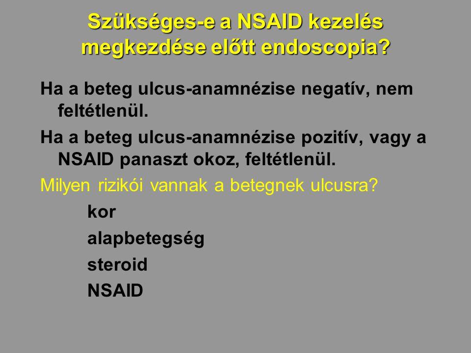 Szükséges-e a NSAID kezelés megkezdése előtt endoscopia? Ha a beteg ulcus-anamnézise negatív, nem feltétlenül. Ha a beteg ulcus-anamnézise pozitív, va