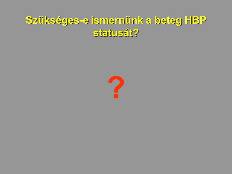 Szükséges-e ismernünk a beteg HBP statusát? ?