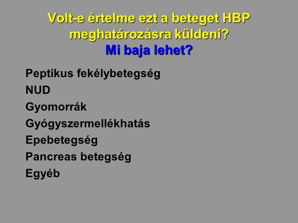 Volt-e értelme ezt a beteget HBP meghatározásra küldeni? Mi baja lehet? Peptikus fekélybetegség NUD Gyomorrák Gyógyszermellékhatás Epebetegség Pancrea
