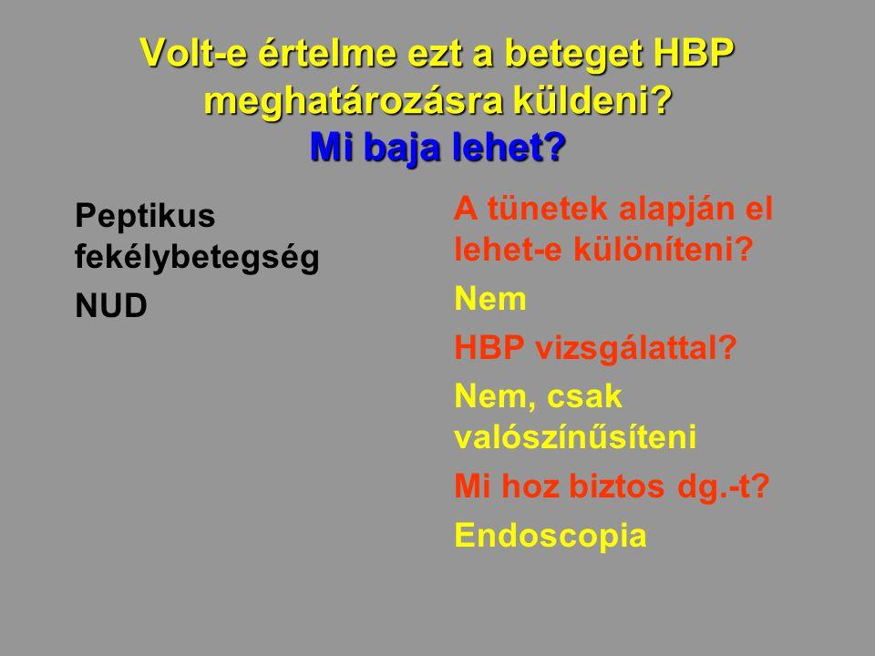 Volt-e értelme ezt a beteget HBP meghatározásra küldeni? Mi baja lehet? Peptikus fekélybetegség NUD A tünetek alapján el lehet-e különíteni? Nem HBP v