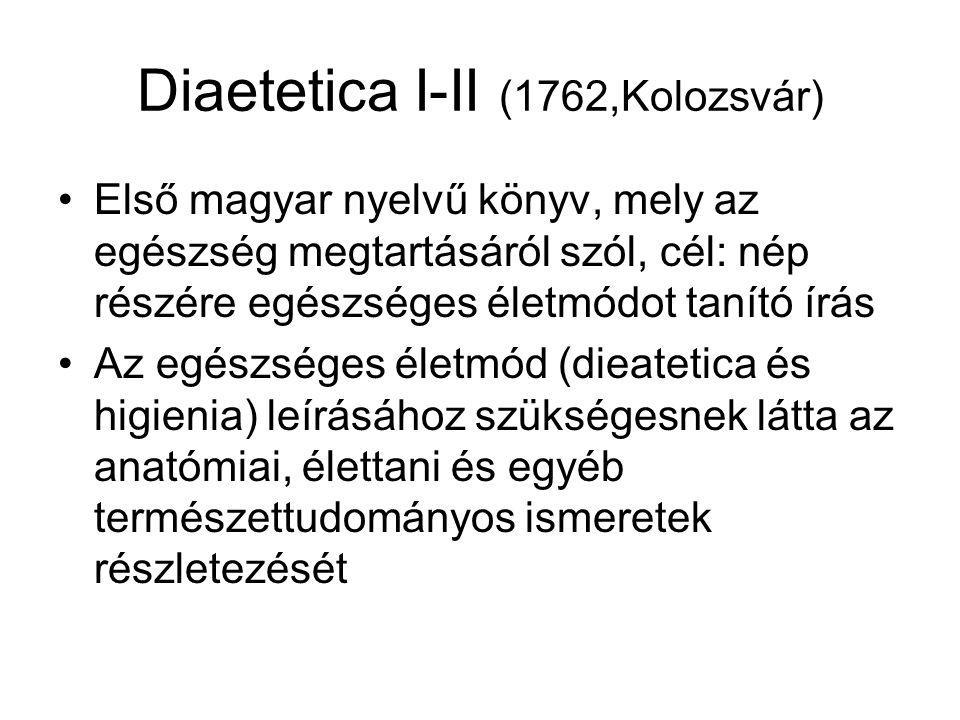 Diaetetica I-II (1762,Kolozsvár) Első magyar nyelvű könyv, mely az egészség megtartásáról szól, cél: nép részére egészséges életmódot tanító írás Az e