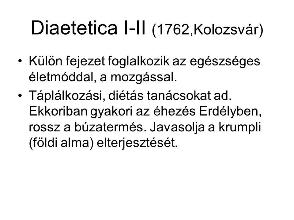 Diaetetica I-II (1762,Kolozsvár) Külön fejezet foglalkozik az egészséges életmóddal, a mozgással. Táplálkozási, diétás tanácsokat ad. Ekkoriban gyakor