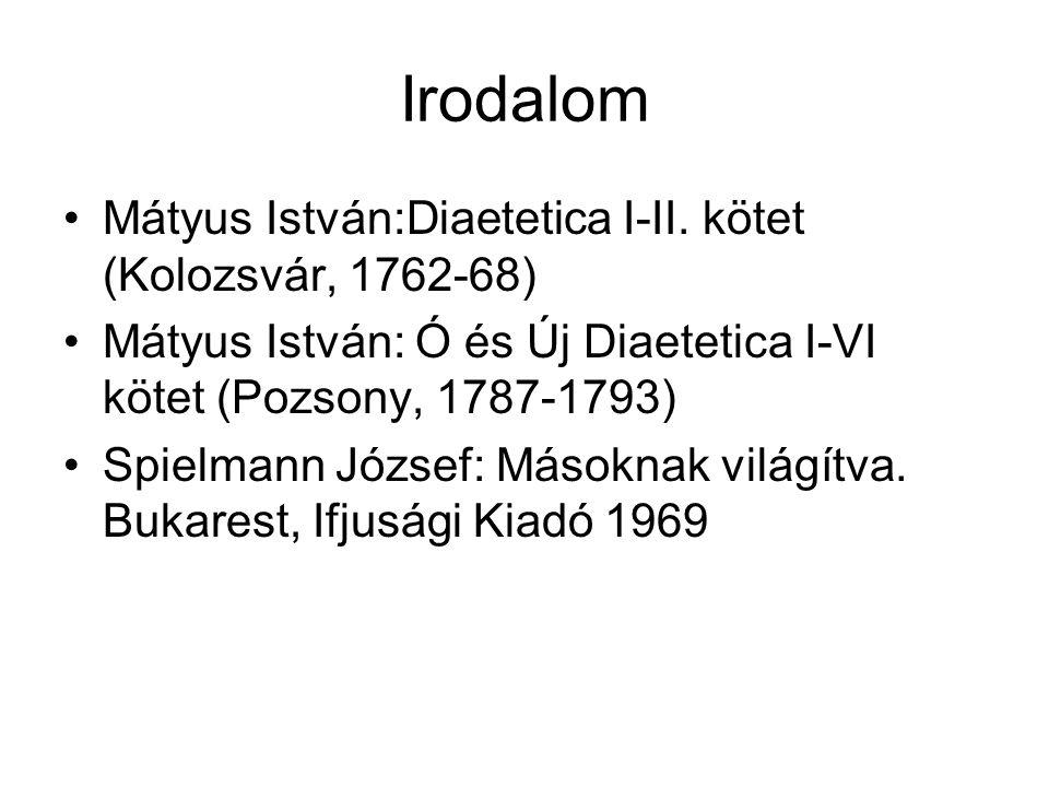 Irodalom Mátyus István:Diaetetica I-II. kötet (Kolozsvár, 1762-68) Mátyus István: Ó és Új Diaetetica I-VI kötet (Pozsony, 1787-1793) Spielmann József: