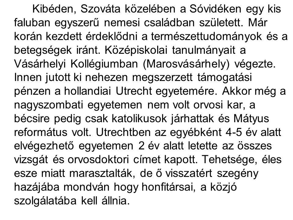 Kibéden, Szováta közelében a Sóvidéken egy kis faluban egyszerű nemesi családban született. Már korán kezdett érdeklődni a természettudományok és a be