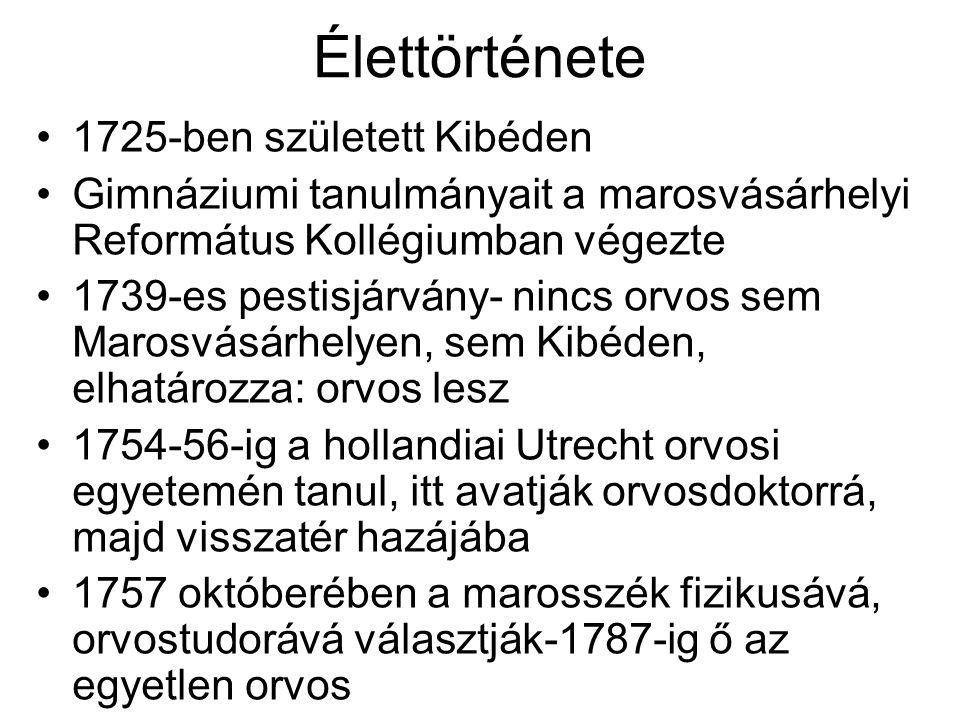 Élettörténete 1725-ben született Kibéden Gimnáziumi tanulmányait a marosvásárhelyi Református Kollégiumban végezte 1739-es pestisjárvány- nincs orvos