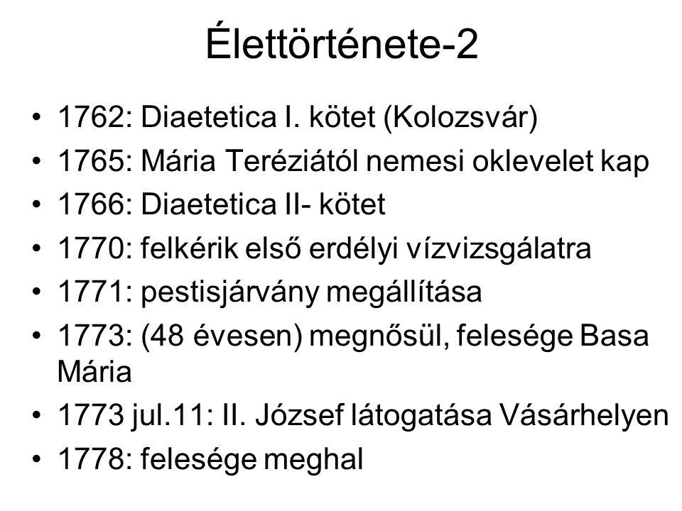 Élettörténete-2 1762: Diaetetica I. kötet (Kolozsvár) 1765: Mária Teréziától nemesi oklevelet kap 1766: Diaetetica II- kötet 1770: felkérik első erdél