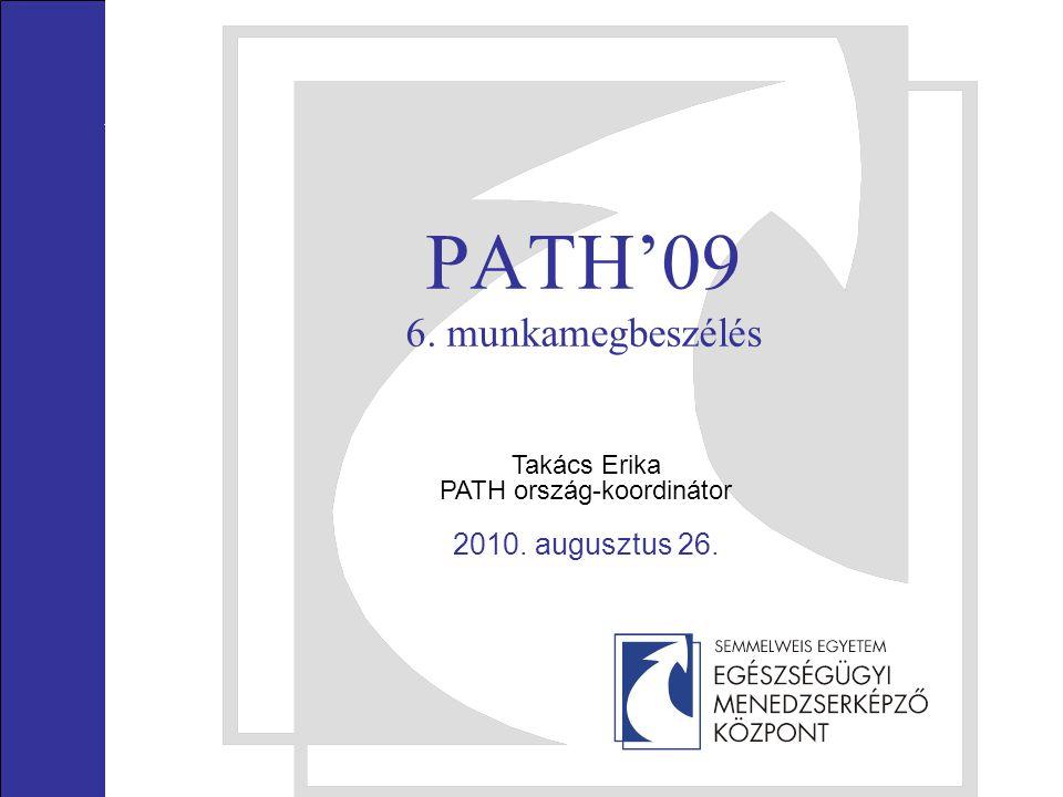 PATH'09 6. munkamegbeszélés Takács Erika PATH ország-koordinátor 2010. augusztus 26.