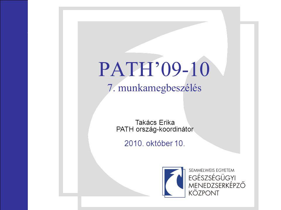 PATH'09-10 7. munkamegbeszélés Takács Erika PATH ország-koordinátor 2010. október 10.