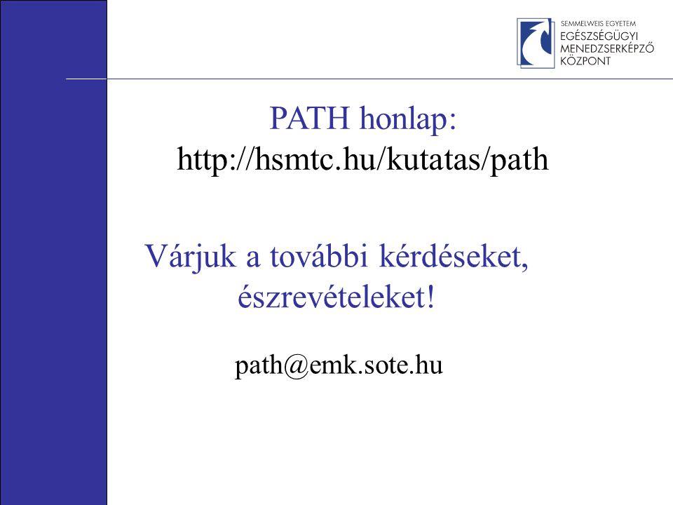 Várjuk a további kérdéseket, észrevételeket! path@emk.sote.hu PATH honlap: http://hsmtc.hu/kutatas/path