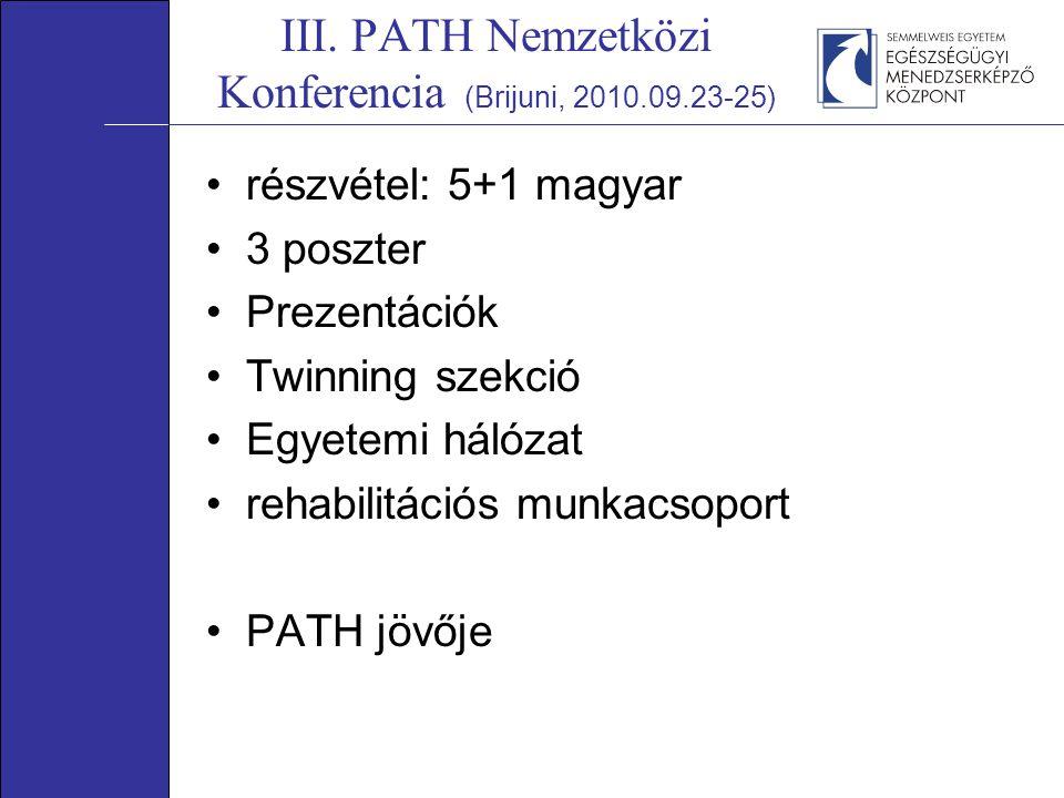 III. PATH Nemzetközi Konferencia (Brijuni, 2010.09.23-25) részvétel: 5+1 magyar 3 poszter Prezentációk Twinning szekció Egyetemi hálózat rehabilitáció