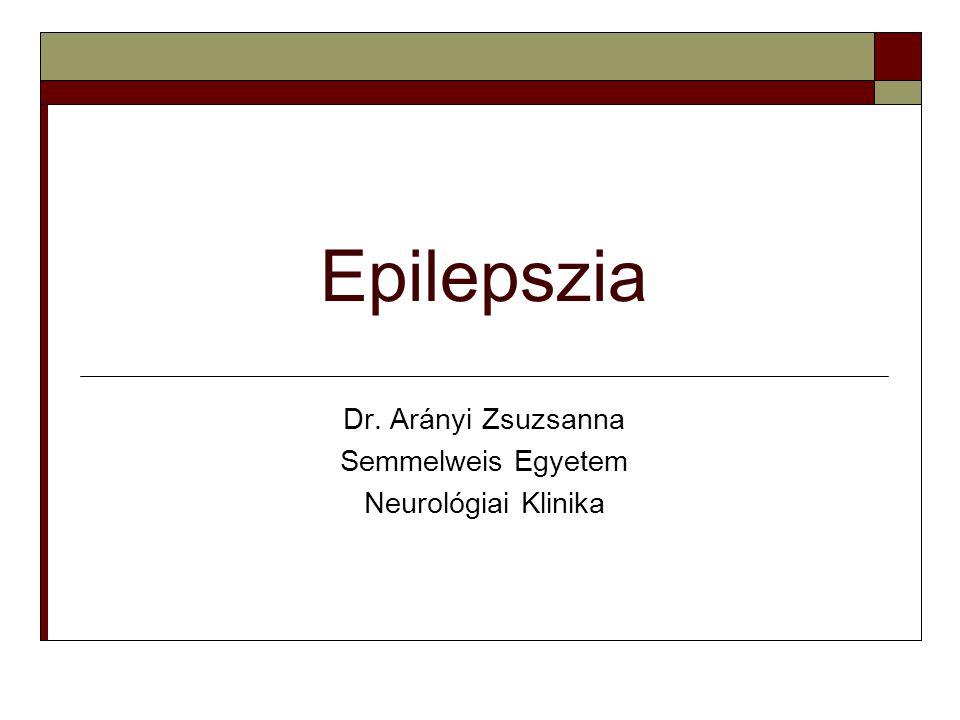 Epilepszia Dr. Arányi Zsuzsanna Semmelweis Egyetem Neurológiai Klinika