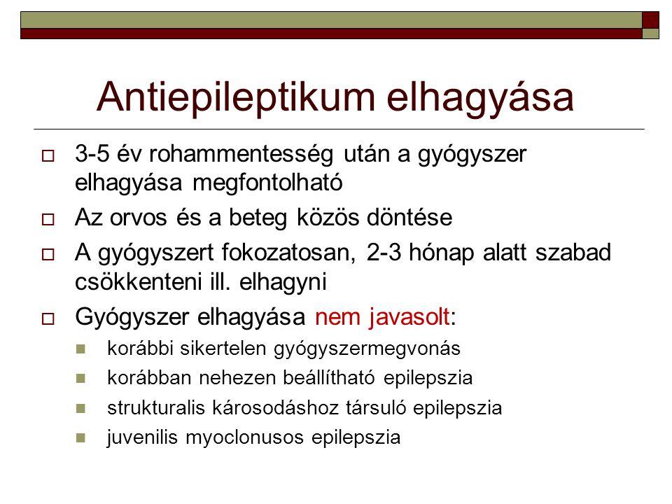 Antiepileptikum elhagyása  3-5 év rohammentesség után a gyógyszer elhagyása megfontolható  Az orvos és a beteg közös döntése  A gyógyszert fokozato