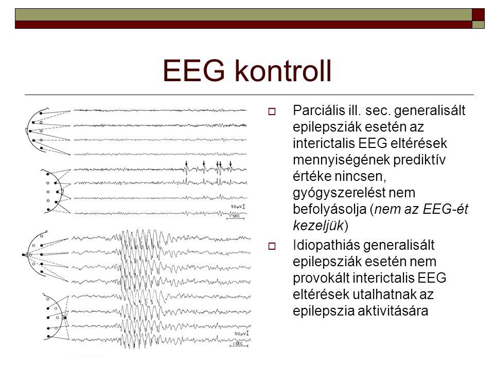 EEG kontroll  Parciális ill. sec. generalisált epilepsziák esetén az interictalis EEG eltérések mennyiségének prediktív értéke nincsen, gyógyszerelés