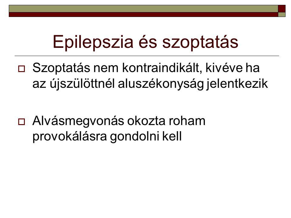 Epilepszia és szoptatás  Szoptatás nem kontraindikált, kivéve ha az újszülöttnél aluszékonyság jelentkezik  Alvásmegvonás okozta roham provokálásra