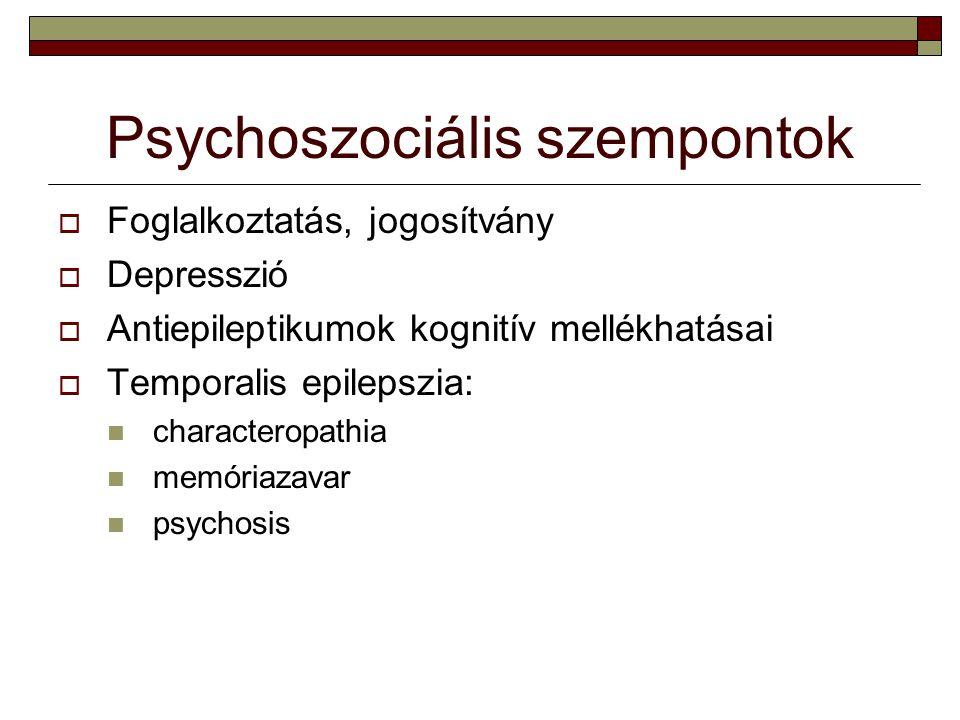 Psychoszociális szempontok  Foglalkoztatás, jogosítvány  Depresszió  Antiepileptikumok kognitív mellékhatásai  Temporalis epilepszia: characteropa