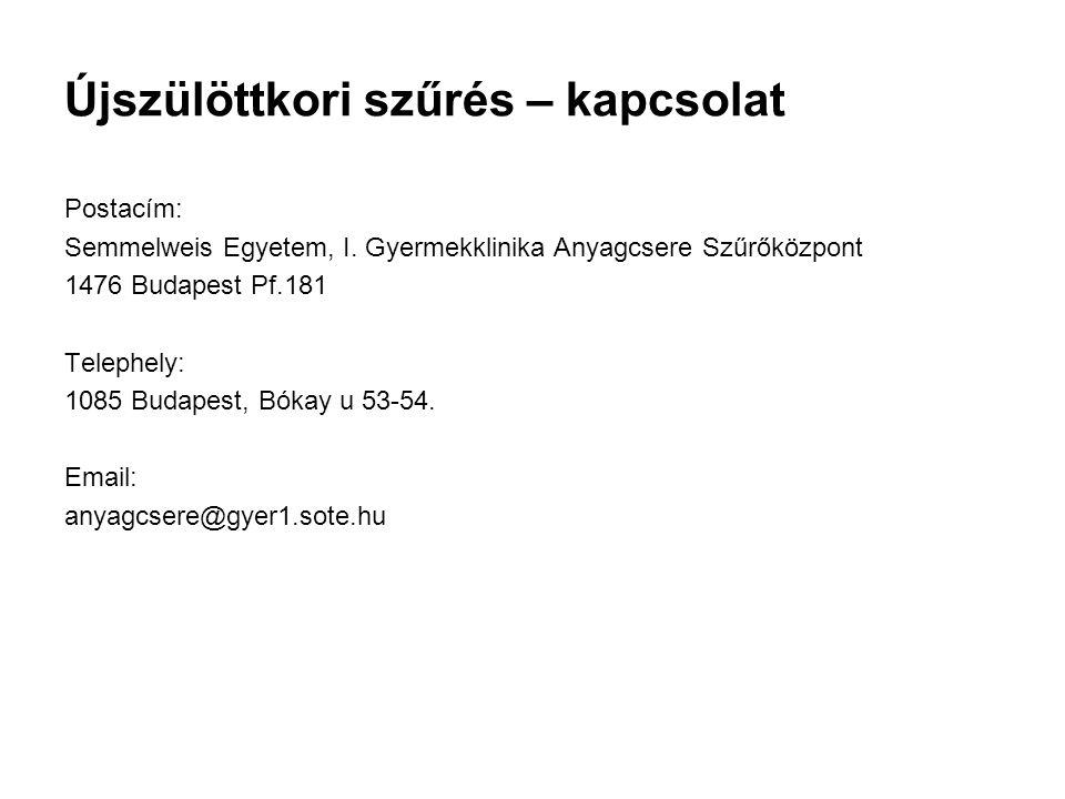 Újszülöttkori szűrés – kapcsolat Postacím: Semmelweis Egyetem, I. Gyermekklinika Anyagcsere Szűrőközpont 1476 Budapest Pf.181 Telephely: 1085 Budapest