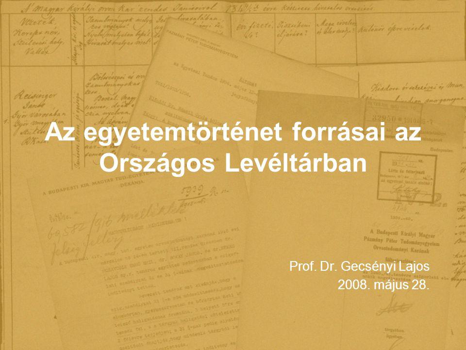 Az egyetemtörténet forrásai az Országos Levéltárban Prof. Dr. Gecsényi Lajos 2008. május 28.