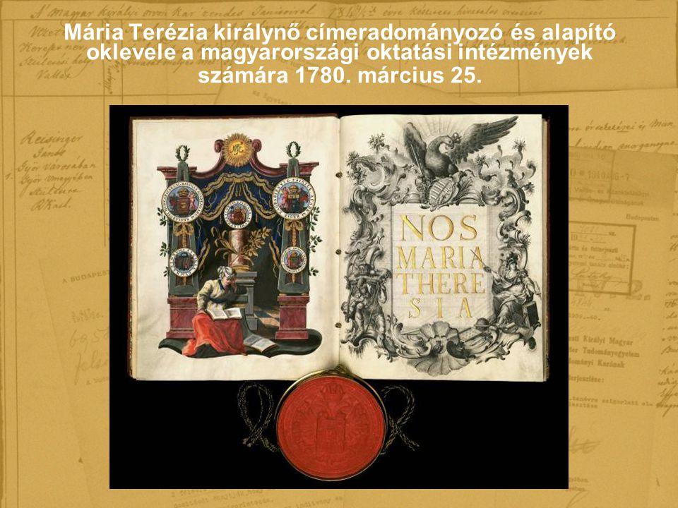 Mária Terézia királynő címeradományozó és alapító oklevele a magyarországi oktatási intézmények számára 1780. március 25.