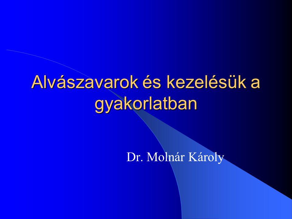 Alvászavarok és kezelésük a gyakorlatban Dr. Molnár Károly