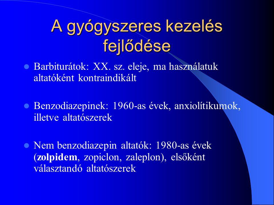 A gyógyszeres kezelés fejlődése Barbiturátok: XX. sz. eleje, ma használatuk altatóként kontraindikált Benzodiazepinek: 1960-as évek, anxiolítikumok, i