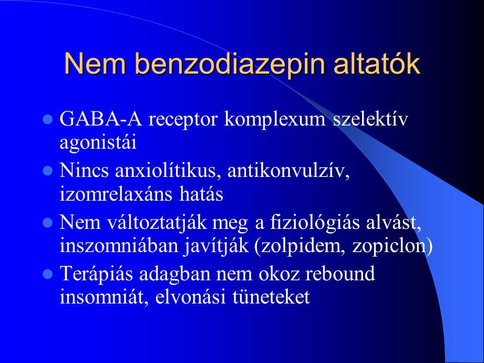 Nem benzodiazepin altatók GABA-A receptor komplexum szelektív agonistái Nincs anxiolítikus, antikonvulzív, izomrelaxáns hatás Nem változtatják meg a f