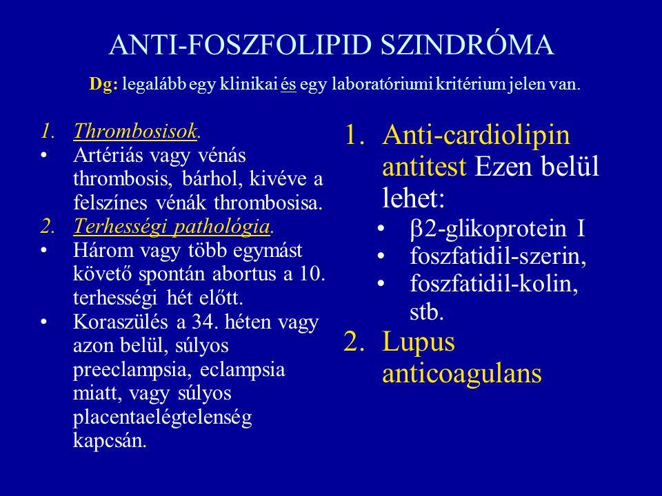 ANTI-FOSZFOLIPID SZINDRÓMA Dg: legalább egy klinikai és egy laboratóriumi kritérium jelen van.