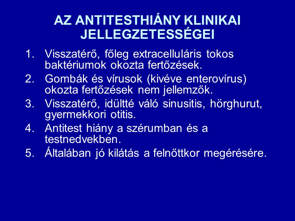 AZ ANTITESTHIÁNY KLINIKAI JELLEGZETESSÉGEI 1.Visszatérő, főleg extracelluláris tokos baktériumok okozta fertőzések.