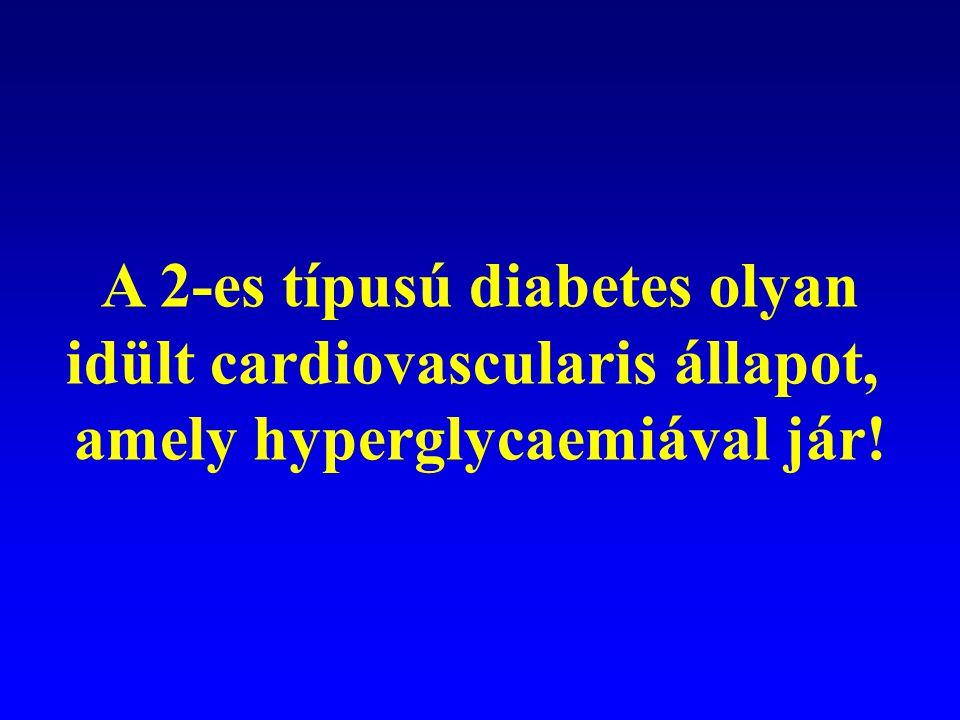 A 2-es típusú diabetes olyan idült cardiovascularis állapot, amely hyperglycaemiával jár!