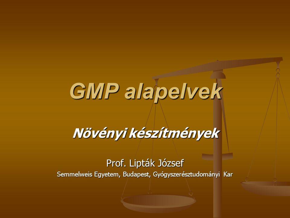 GMP alapelvek Növényi készítmények Prof. Lipták József Semmelweis Egyetem, Budapest, Gyógyszerésztudományi Kar