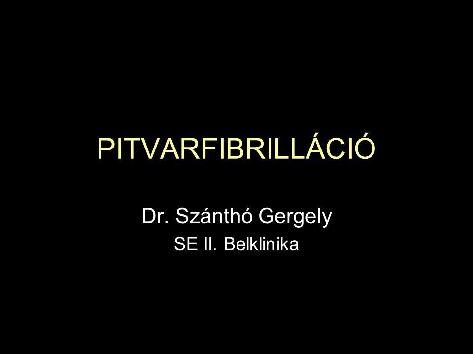PITVARFIBRILLÁCIÓ Dr. Szánthó Gergely SE II. Belklinika