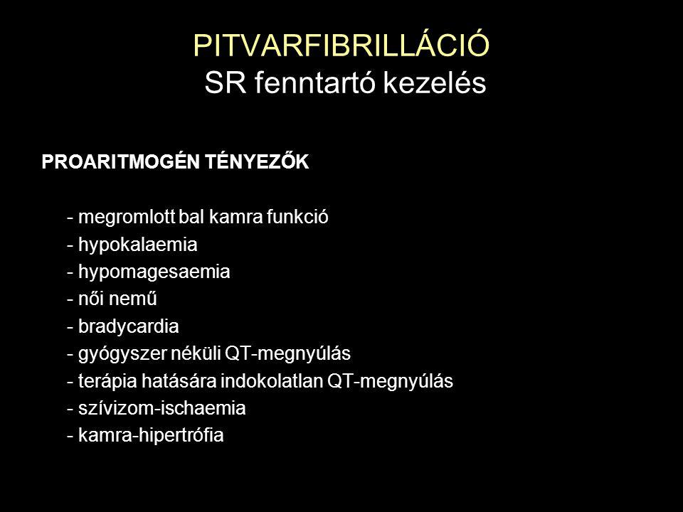 PITVARFIBRILLÁCIÓ SR fenntartó kezelés PROARITMOGÉN TÉNYEZŐK - megromlott bal kamra funkció - hypokalaemia - hypomagesaemia - női nemű - bradycardia -