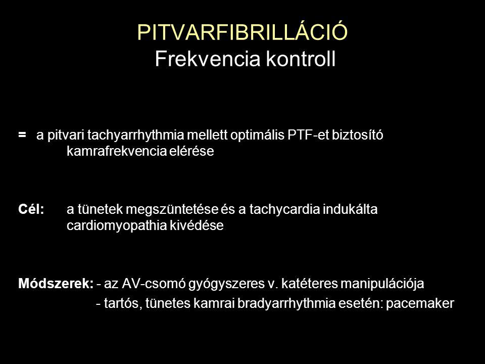 PITVARFIBRILLÁCIÓ Frekvencia kontroll =a pitvari tachyarrhythmia mellett optimális PTF-et biztosító kamrafrekvencia elérése Cél:a tünetek megszüntetés