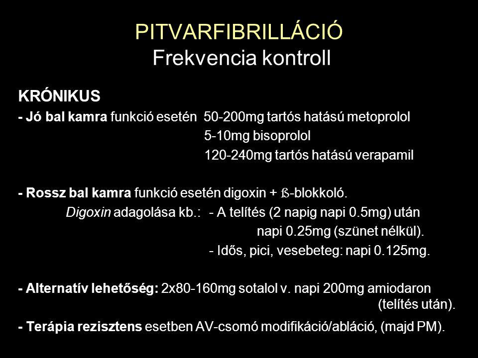 PITVARFIBRILLÁCIÓ Frekvencia kontroll KRÓNIKUS - Jó bal kamra funkció esetén 50-200mg tartós hatású metoprolol 5-10mg bisoprolol 120-240mg tartós hatá