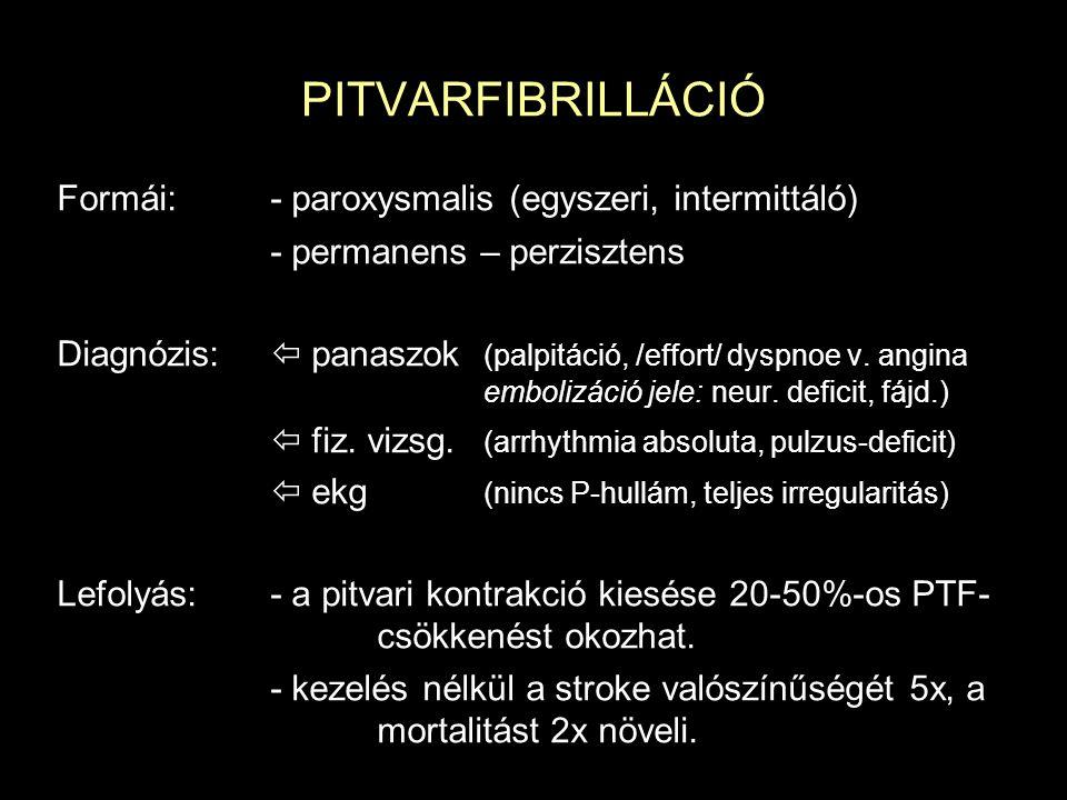 PITVARFIBRILLÁCIÓ Formái:- paroxysmalis (egyszeri, intermittáló) - permanens – perzisztens Diagnózis:  panaszok (palpitáció, /effort/ dyspnoe v. angi
