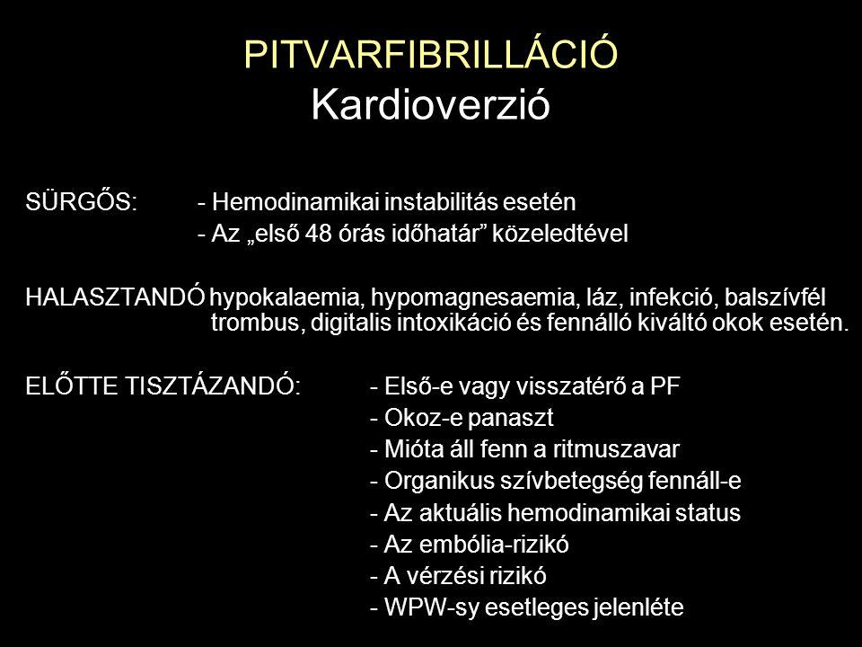 """PITVARFIBRILLÁCIÓ Kardioverzió SÜRGŐS:- Hemodinamikai instabilitás esetén - Az """"első 48 órás időhatár"""" közeledtével HALASZTANDÓ hypokalaemia, hypomagn"""