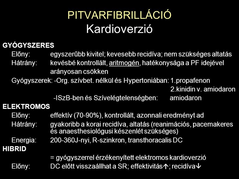 PITVARFIBRILLÁCIÓ Kardioverzió GYÓGYSZERES Előny:egyszerűbb kivitel; kevesebb recidíva; nem szükséges altatás Hátrány:kevésbé kontrollált, aritmogén,