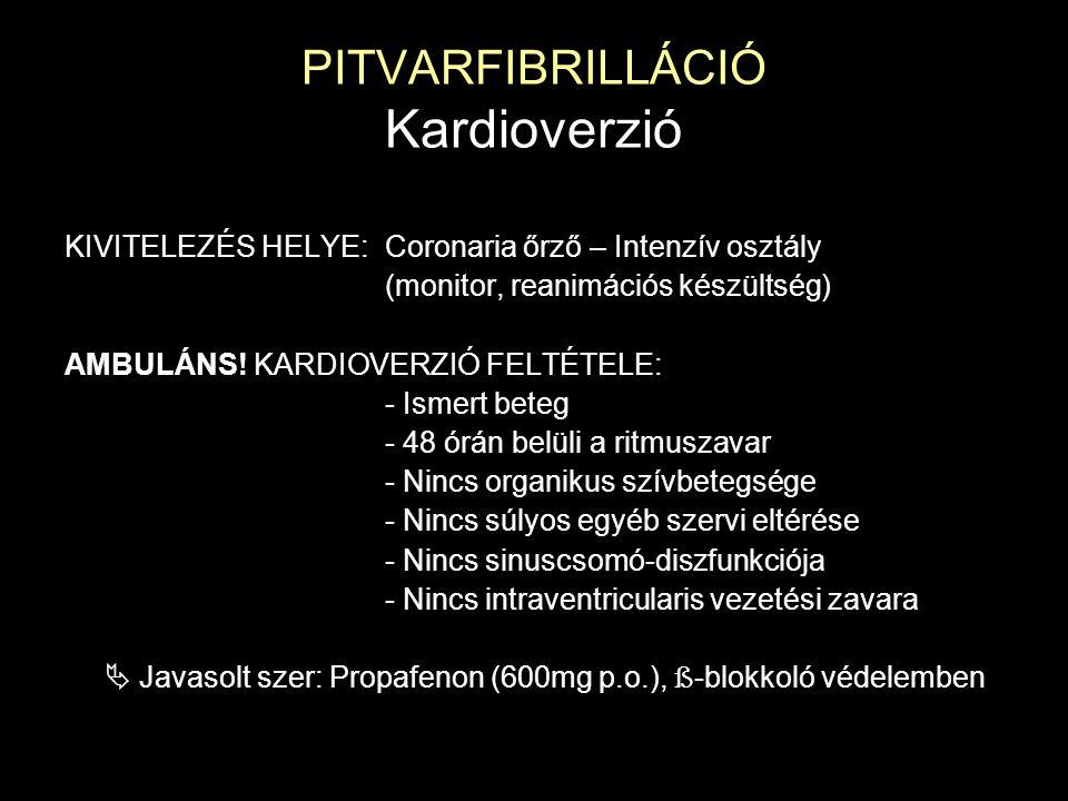 PITVARFIBRILLÁCIÓ Kardioverzió KIVITELEZÉS HELYE:Coronaria őrző – Intenzív osztály (monitor, reanimációs készültség) AMBULÁNS! KARDIOVERZIÓ FELTÉTELE:
