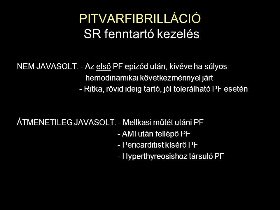 PITVARFIBRILLÁCIÓ SR fenntartó kezelés NEM JAVASOLT: - Az első PF epizód után, kivéve ha súlyos hemodinamikai következménnyel járt - Ritka, rövid idei
