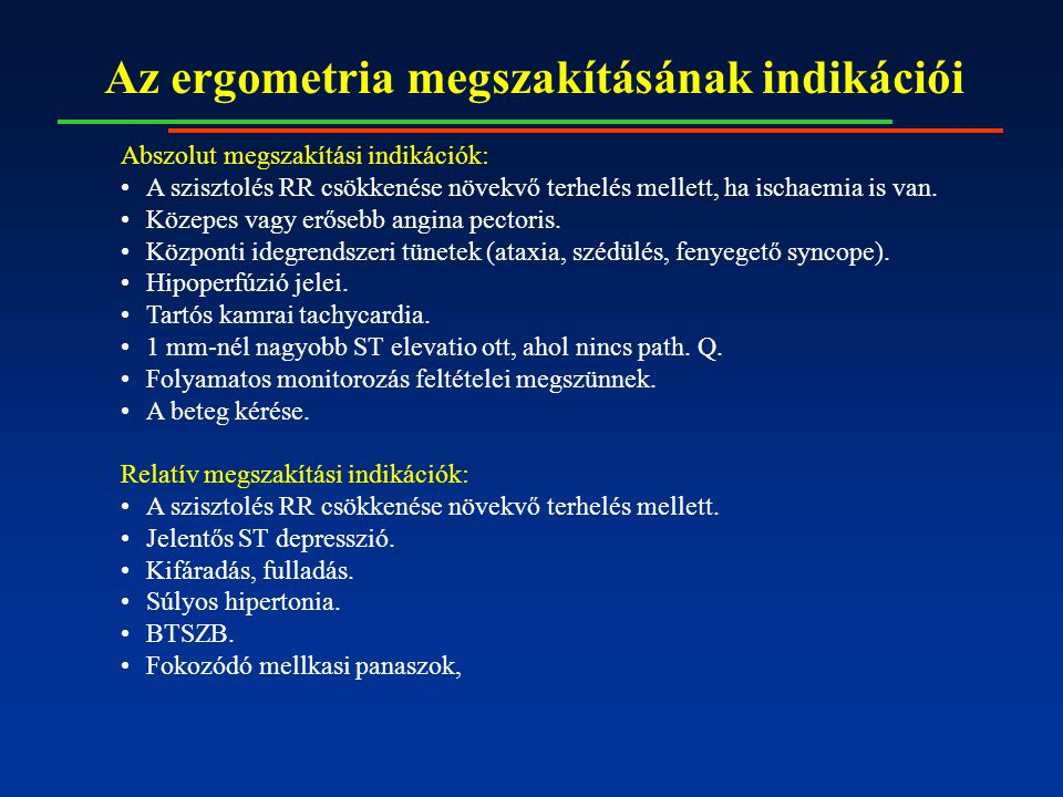 Az ergometria megszakításának indikációi Abszolut megszakítási indikációk: A szisztolés RR csökkenése növekvő terhelés mellett, ha ischaemia is van.