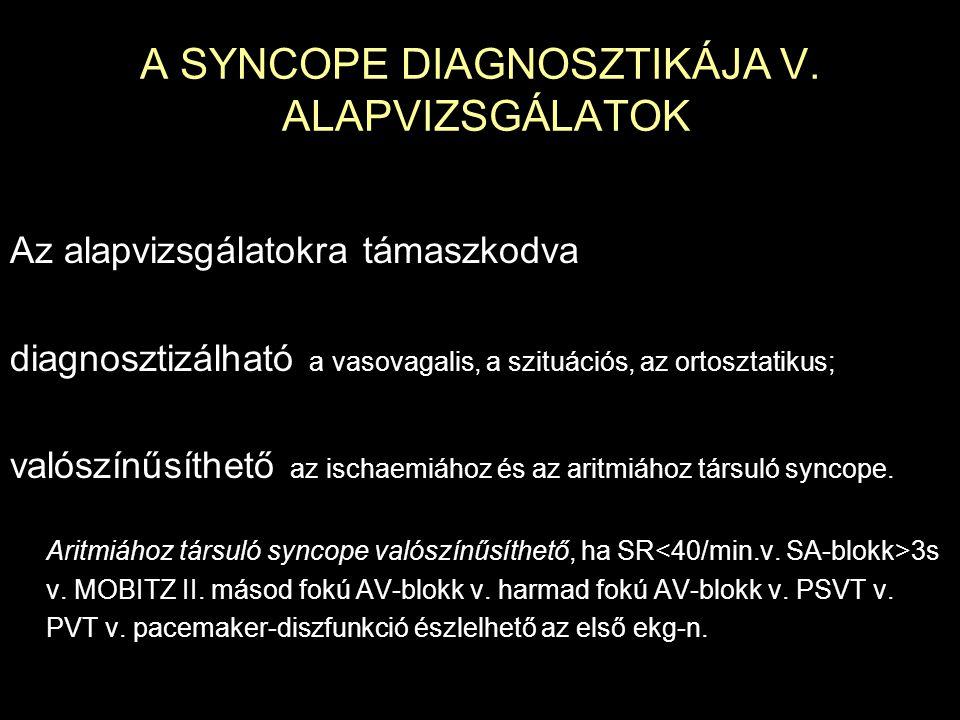 A SYNCOPE DIAGNOSZTIKÁJA V. ALAPVIZSGÁLATOK Az alapvizsgálatokra támaszkodva diagnosztizálható a vasovagalis, a szituációs, az ortosztatikus; valószín