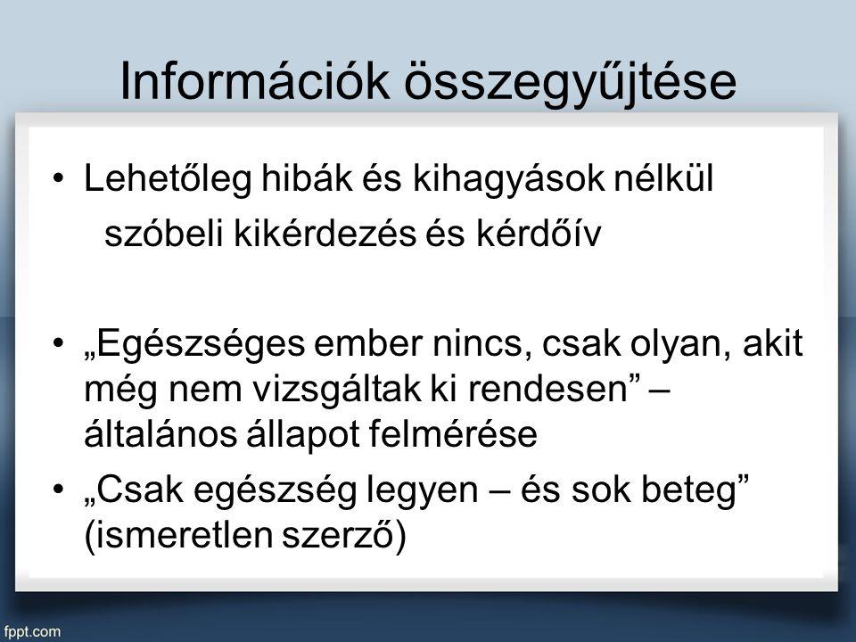 """Információk összegyűjtése Lehetőleg hibák és kihagyások nélkül szóbeli kikérdezés és kérdőív """"Egészséges ember nincs, csak olyan, akit még nem vizsgál"""