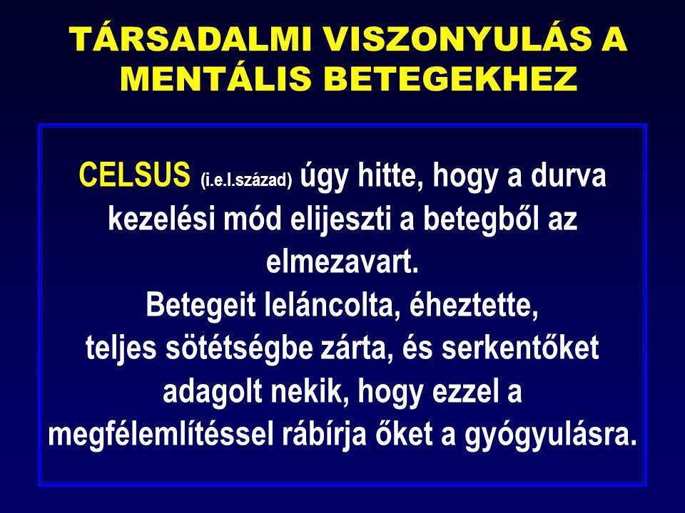 CELSUS (i.e.I.század) úgy hitte, hogy a durva kezelési mód elijeszti a betegből az elmezavart. Betegeit leláncolta, éheztette, teljes sötétségbe zárta