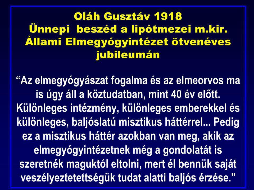 """Oláh Gusztáv 1918 Ünnepi beszéd a lipótmezei m.kir. Állami Elmegyógyintézet ötvenéves jubileumán """"Az elmegyógyászat fogalma és az elmeorvos ma is úgy"""