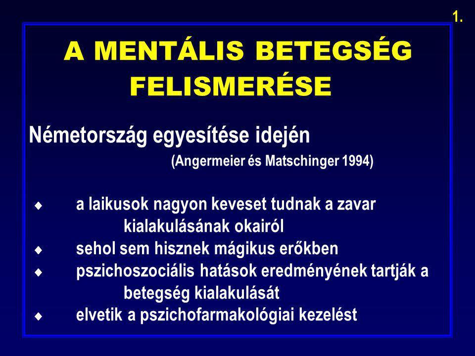 A MENTÁLIS BETEGSÉG FELISMERÉSE Németország egyesítése idején (Angermeier és Matschinger 1994)  a laikusok nagyon keveset tudnak a zavar kialakulásán