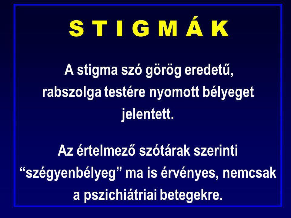 """S T I G M Á K A stigma szó görög eredetű, rabszolga testére nyomott bélyeget jelentett. Az értelmező szótárak szerinti """"szégyenbélyeg"""" ma is érvényes,"""