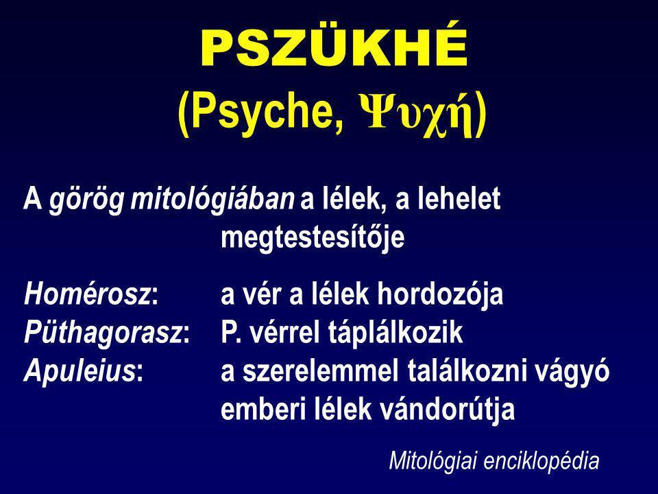 PSZÜKHÉ (Psyche, Ψυχή ) A görög mitológiában a lélek, a lehelet megtestesítője Homérosz :a vér a lélek hordozója Püthagorasz :P. vérrel táplálkozik Ap