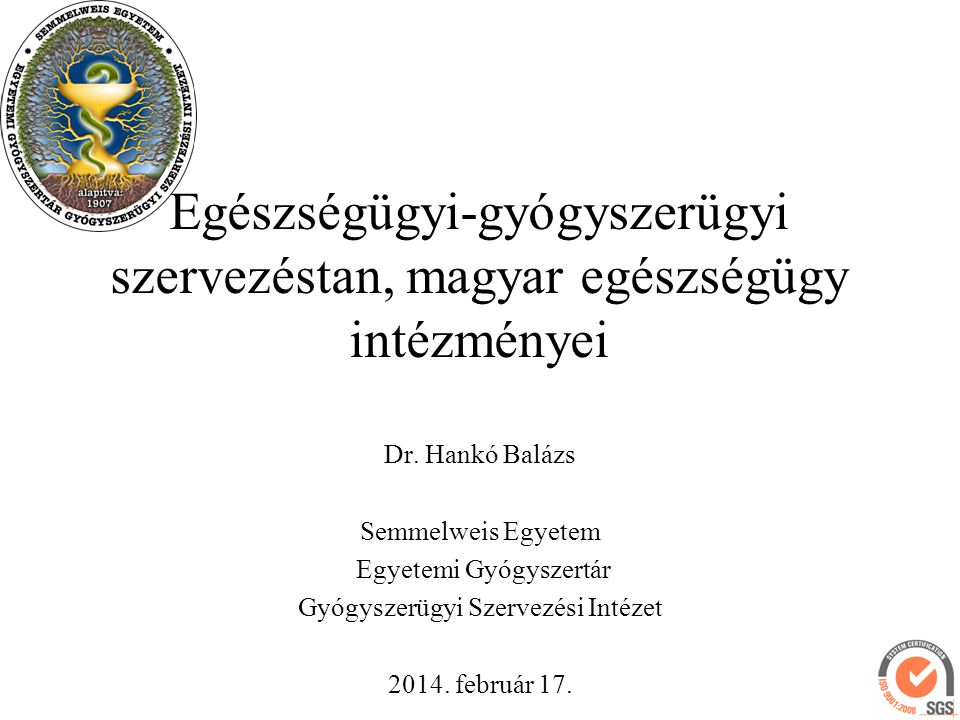 Egészségügyi-gyógyszerügyi szervezéstan, magyar egészségügy intézményei Dr. Hankó Balázs Semmelweis Egyetem Egyetemi Gyógyszertár Gyógyszerügyi Szerve