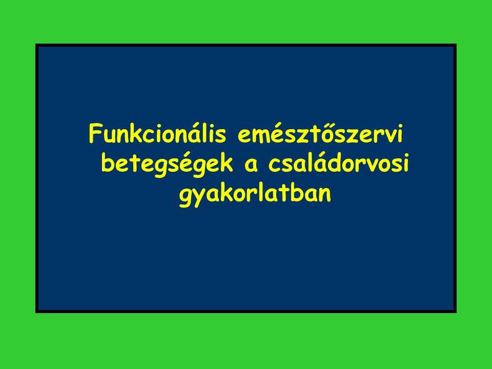 A belek funkcionális betegségei irritábilis bél syndroma funkcionális hasmenés funkcionális obstipatio funkcionális haspuffa- dás nem specifikus funkcio- nális bélbetegségek